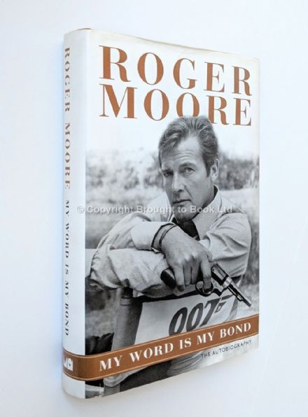Roger Moore My Word Is My Bond First Edition Third Impression Michael O'Mara Books 2008